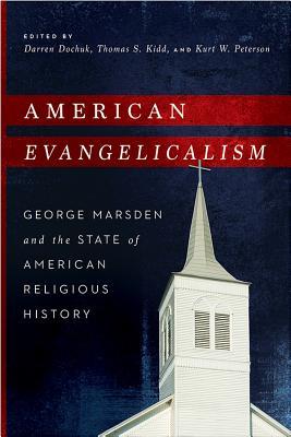 American Evangelicalism By Dochuk, Darren (EDT)/ Kidd, Thomas S. (EDT)/ Peterson, Kurt W. (EDT)
